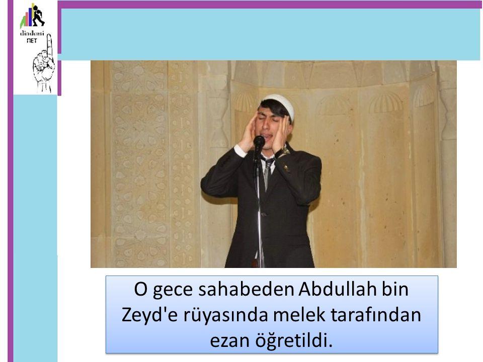O gece sahabeden Abdullah bin Zeyd'e rüyasında melek tarafından ezan öğretildi.