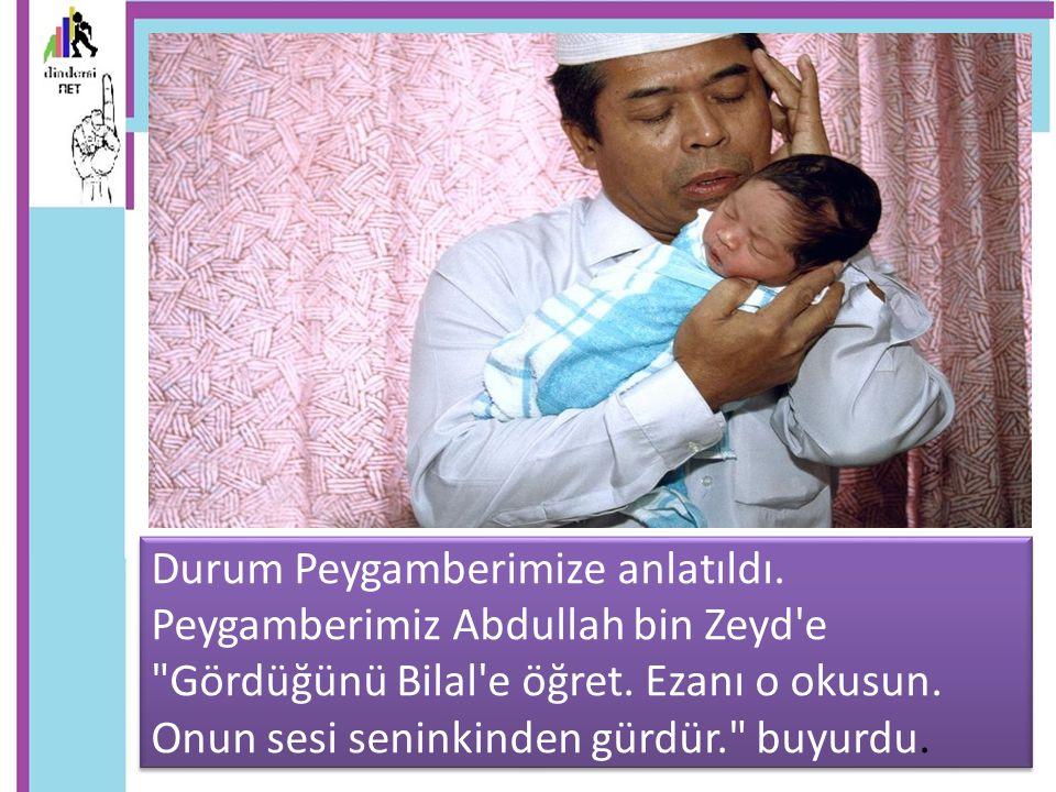 Durum Peygamberimize anlatıldı. Peygamberimiz Abdullah bin Zeyd'e