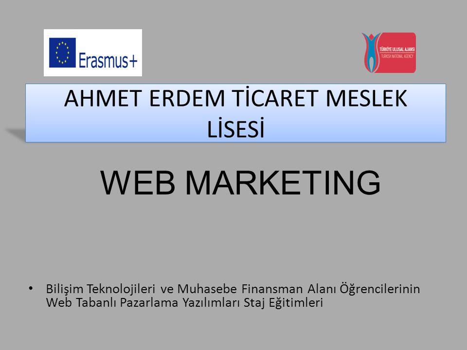 AHMET ERDEM TİCARET MESLEK LİSESİ Bilişim Teknolojileri ve Muhasebe Finansman Alanı Öğrencilerinin Web Tabanlı Pazarlama Yazılımları Staj Eğitimleri W