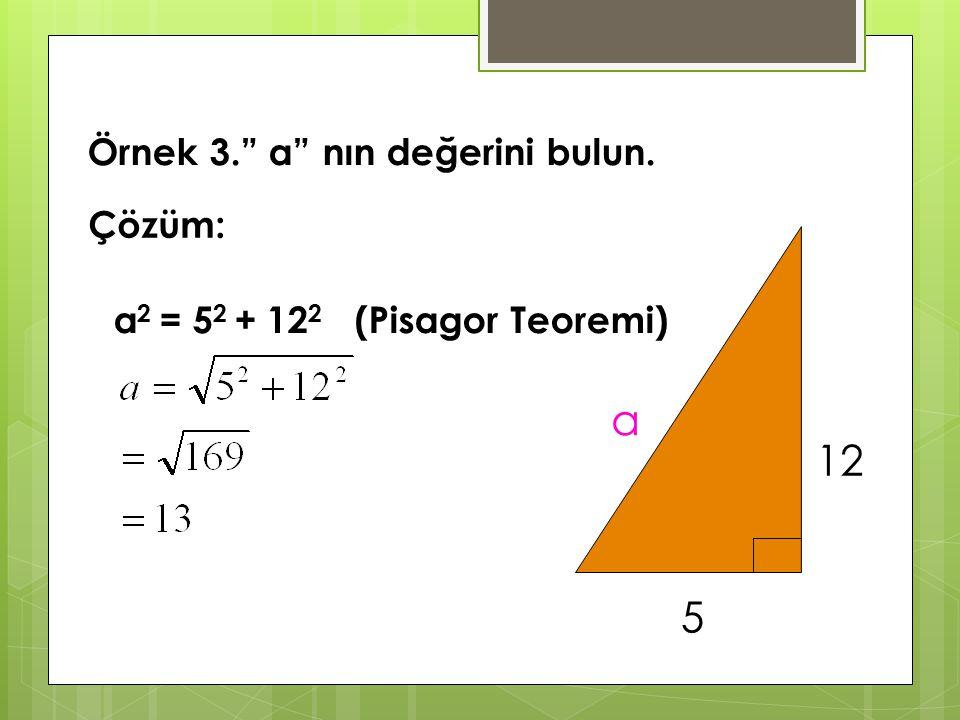 Örnek 2. QR uzunluğunu bulun. Hipotenüs 25 2 = 24 2 + QR 2 (Pisagor Teoremi) QR 2 = 625 - 576 QR 2 = 49 QR= 7 R Q P 25 24 Çözüm :