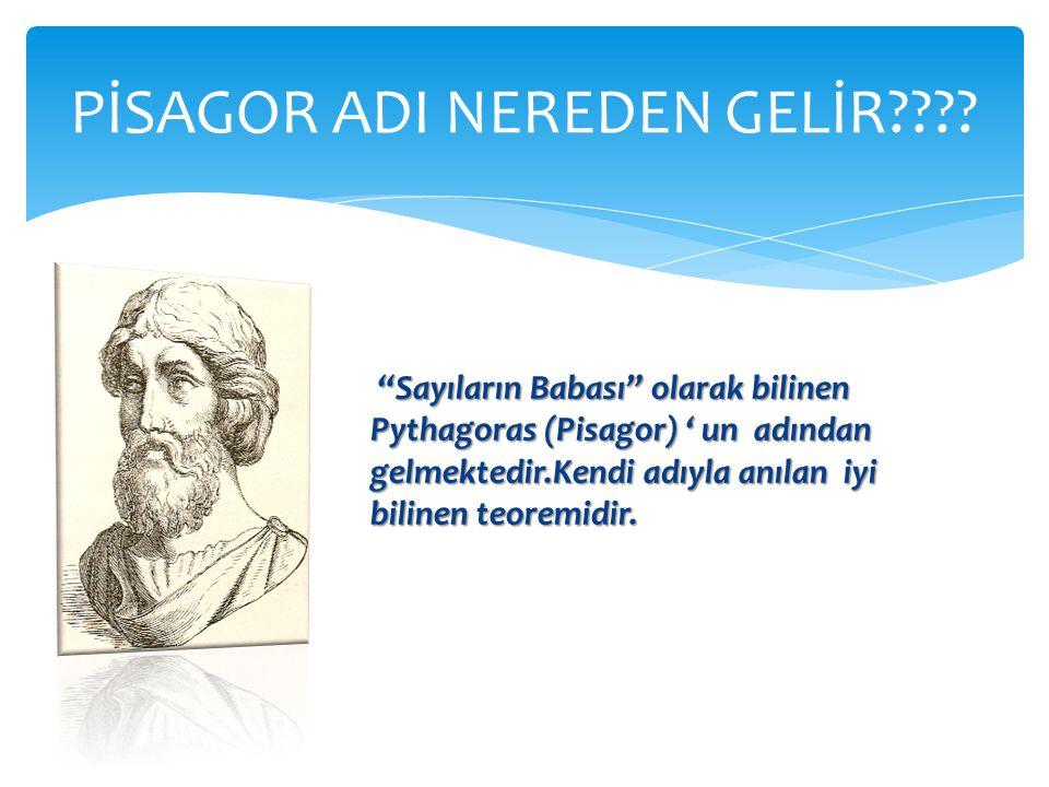 Sayıların Babası olarak bilinen Pythagoras (Pisagor) ' un adından gelmektedir.Kendi adıyla anılan iyi bilinen teoremidir.