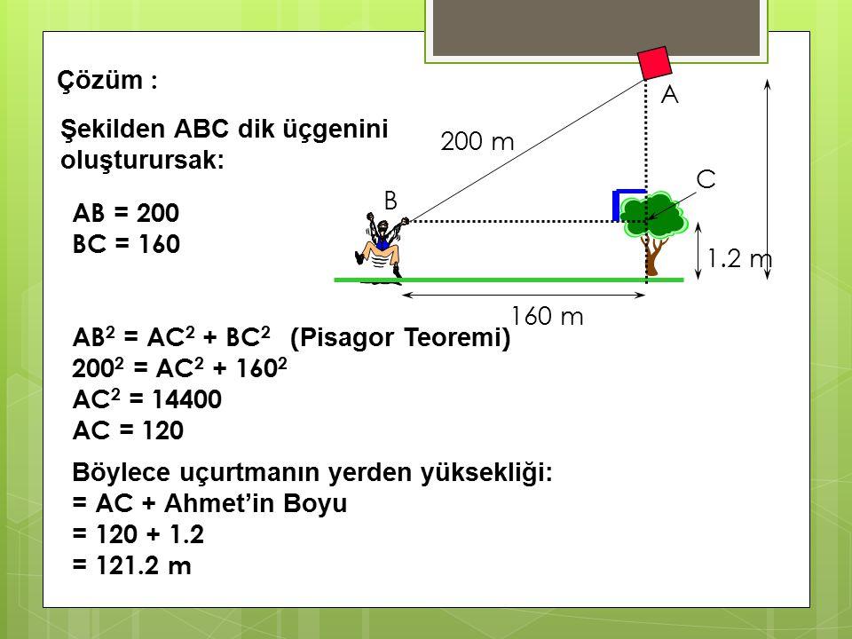 160 m 200 m 1.2 m ? Ahmet bir ağaçtan 160 m uzaklıkta bir uçurtma uçurmaktadır. Uçurtmanın ipinin boyu 200 metredir. Ahmet'in boyunun 1,2 m ve uçurtma