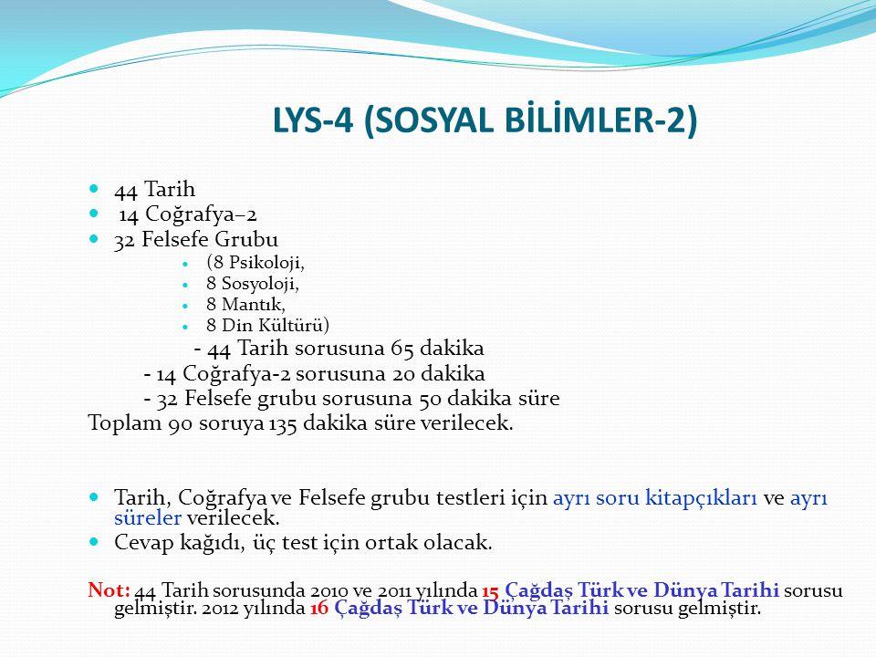 LYS-4 (SOSYAL BİLİMLER-2) 44 Tarih 14 Coğrafya–2 32 Felsefe Grubu (8 Psikoloji, 8 Sosyoloji, 8 Mantık, 8 Din Kültürü) - 44 Tarih sorusuna 65 dakika -