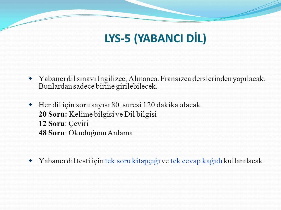 LYS-5 (YABANCI DİL)  Yabancı dil sınavı İngilizce, Almanca, Fransızca derslerinden yapılacak. Bunlardan sadece birine girilebilecek.  Her dil için s