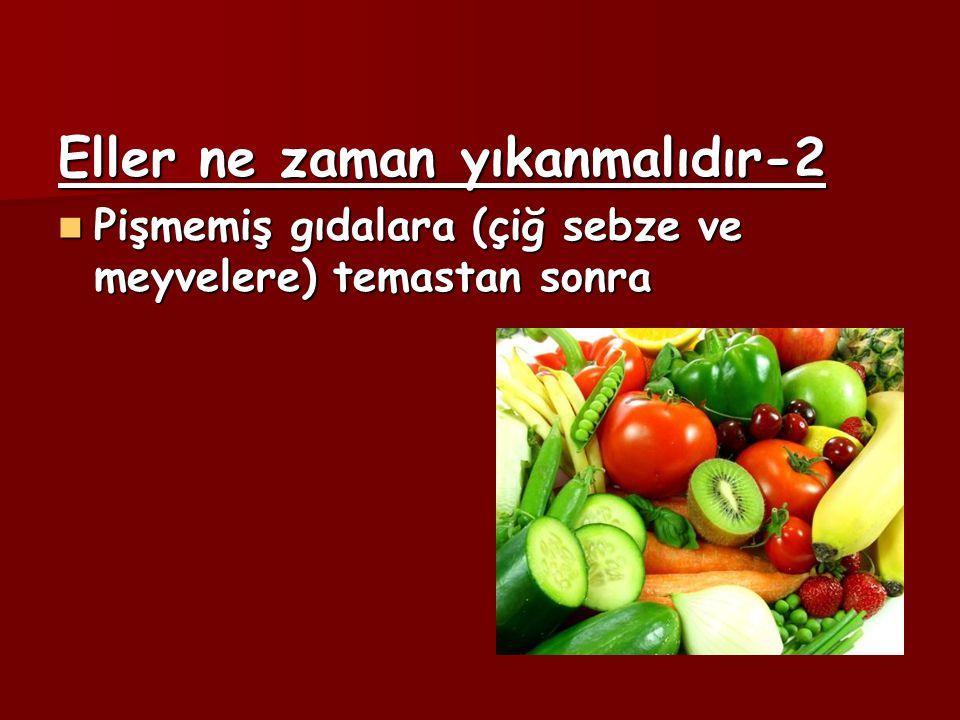 Eller ne zaman yıkanmalıdır-2 Pişmemiş gıdalara (çiğ sebze ve meyvelere) temastan sonra Pişmemiş gıdalara (çiğ sebze ve meyvelere) temastan sonra