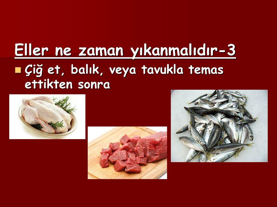 Eller ne zaman yıkanmalıdır-3 Çiğ et, balık, veya tavukla temas ettikten sonra Çiğ et, balık, veya tavukla temas ettikten sonra