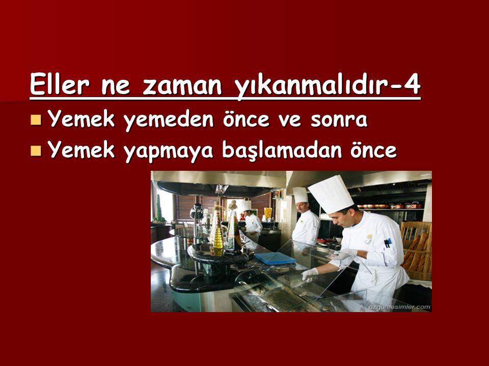 Eller ne zaman yıkanmalıdır-4 Yemek yemeden önce ve sonra Yemek yemeden önce ve sonra Yemek yapmaya başlamadan önce Yemek yapmaya başlamadan önce