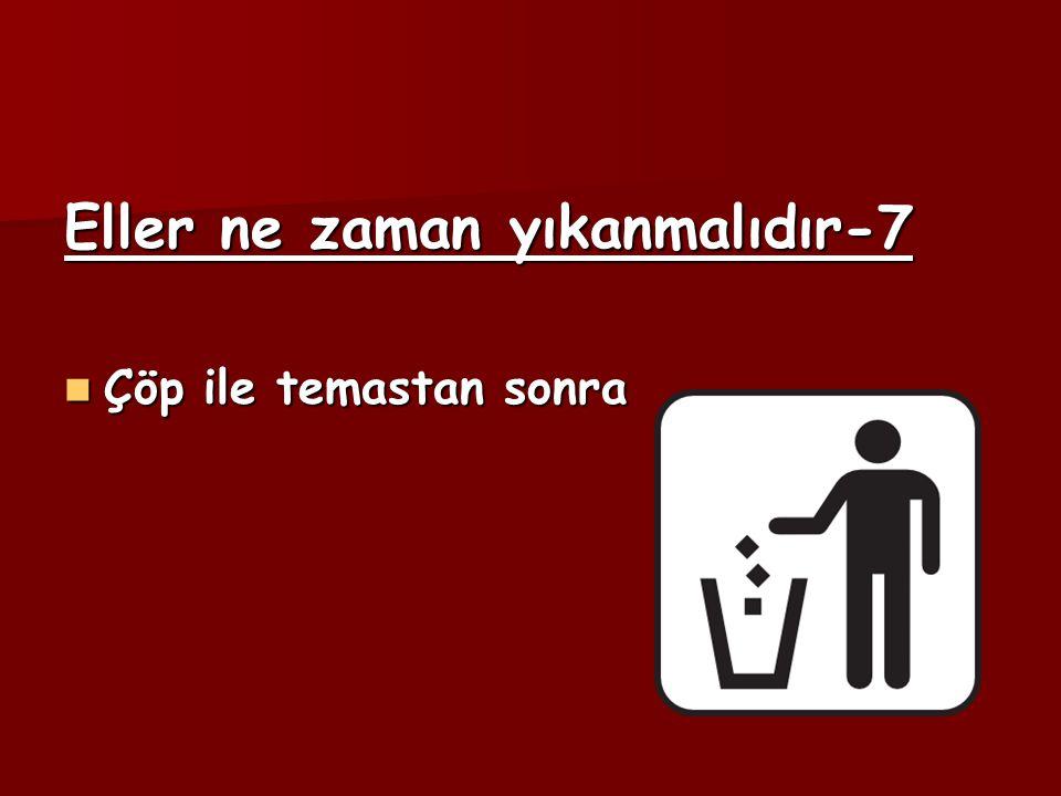 Eller ne zaman yıkanmalıdır-7 Çöp ile temastan sonra Çöp ile temastan sonra