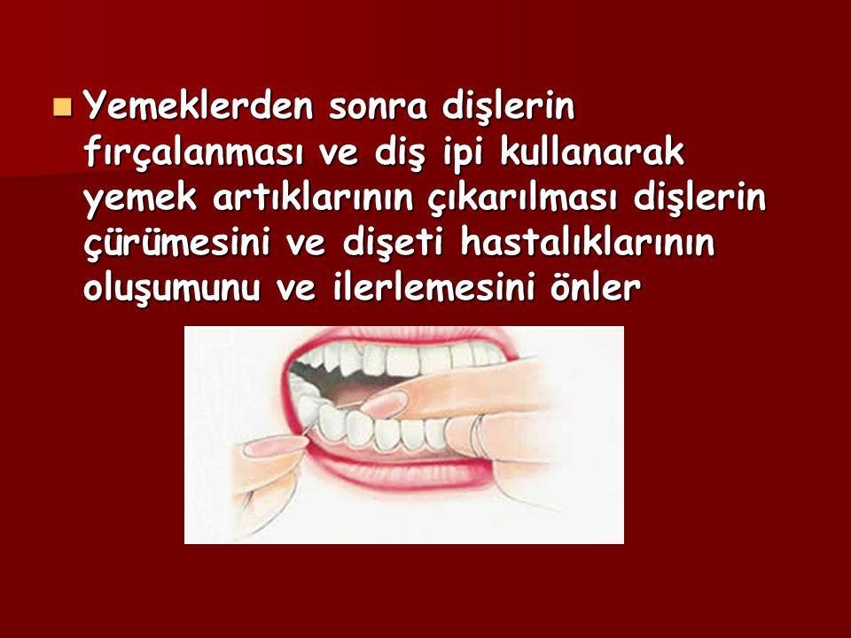 Yemeklerden sonra dişlerin fırçalanması ve diş ipi kullanarak yemek artıklarının çıkarılması dişlerin çürümesini ve dişeti hastalıklarının oluşumunu v