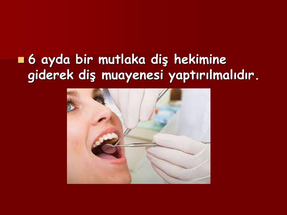 6 ayda bir mutlaka diş hekimine giderek diş muayenesi yaptırılmalıdır. 6 ayda bir mutlaka diş hekimine giderek diş muayenesi yaptırılmalıdır.