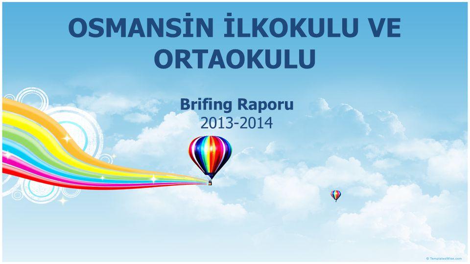 OSMANSİN İLKOKULU VE ORTAOKULU Brifing Raporu 2013-2014