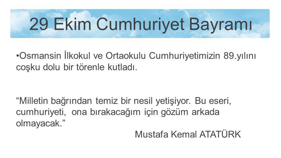 """29 Ekim Cumhuriyet Bayramı Osmansin İlkokul ve Ortaokulu Cumhuriyetimizin 89.yılını coşku dolu bir törenle kutladı. """"Milletin bağrından temiz bir nesi"""