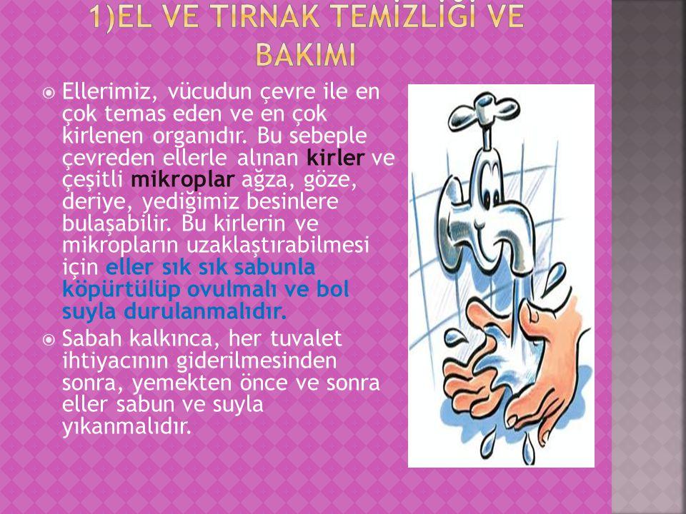  Ellerimiz, vücudun çevre ile en çok temas eden ve en çok kirlenen organıdır. Bu sebeple çevreden ellerle alınan kirler ve çeşitli mikroplar ağza, gö