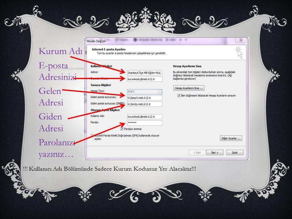  E-posta Ayarları Ekranında; Kurum Adı E-posta Adresinizi Gelen Adresi Giden Adresi Parolanızı yazınız… !!! Kullanıcı Adı Bölümünde Sadece Kurum Kodu