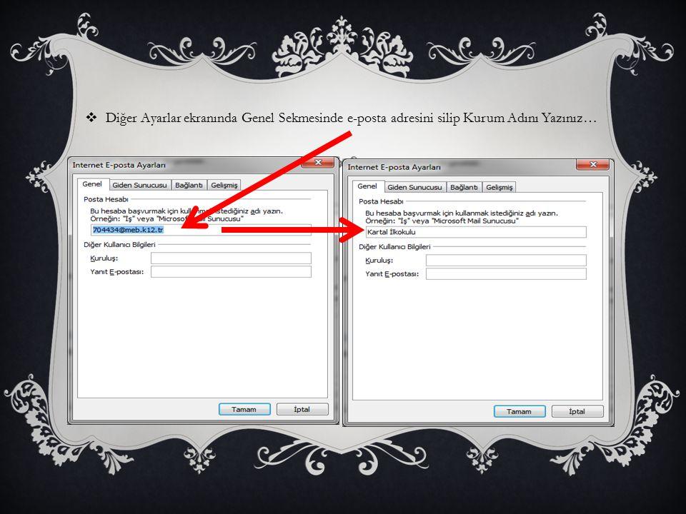  Diğer Ayarlar ekranında Genel Sekmesinde e-posta adresini silip Kurum Adını Yazınız…
