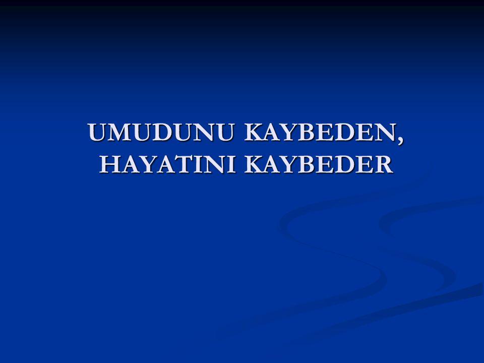 UMUDUNU KAYBEDEN, HAYATINI KAYBEDER