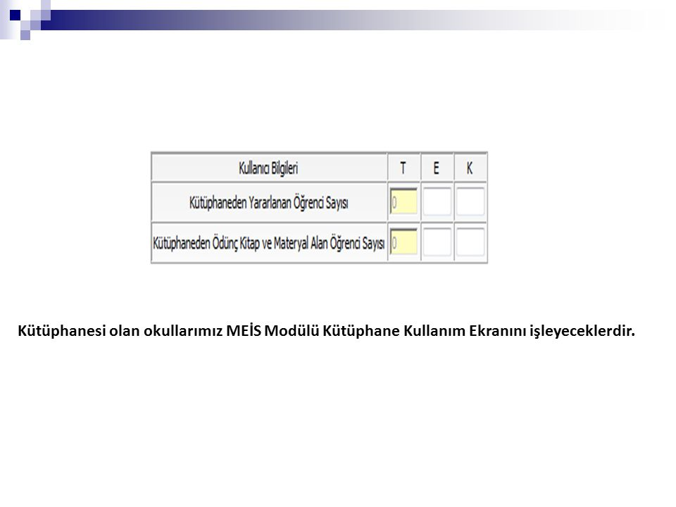 Kütüphanesi olan okullarımız MEİS Modülü Kütüphane Kullanım Ekranını işleyeceklerdir.