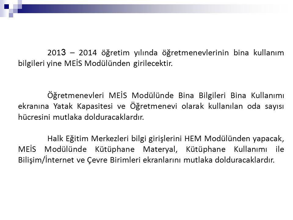 201 3 – 2014 öğretim yılında öğretmenevlerinin bina kullanım bilgileri yine MEİS Modülünden girilecektir.