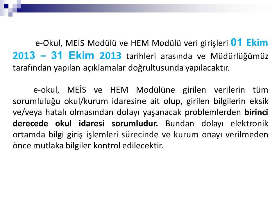 e-Okul, MEİS Modülü ve HEM Modülü veri girişleri 01 Ekim 201 3 – 31 Ekim 2013 tarihleri arasında ve Müdürlüğümüz tarafından yapılan açıklamalar doğrultusunda yapılacaktır.