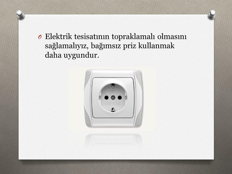 O Elektrik tesisatının topraklamalı olmasını sağlamalıyız, bağımsız priz kullanmak daha uygundur.