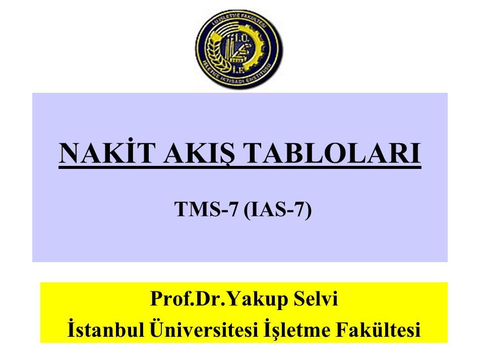 30.07.20151 NAKİT AKIŞ TABLOLARI TMS-7 (IAS-7) Prof.Dr.Yakup Selvi İstanbul Üniversitesi İşletme Fakültesi