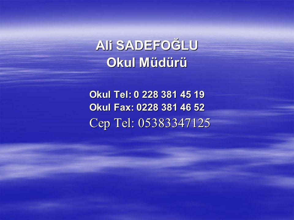 Ali SADEFOĞLU Okul Müdürü Okul Tel: 0 228 381 45 19 Okul Fax: 0228 381 46 52 Cep Tel: 05383347125 Cep Tel: 05383347125