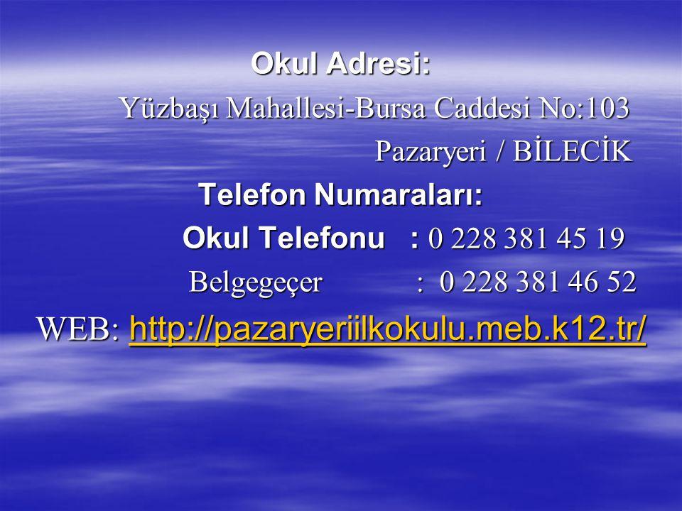 Okul Adresi: Yüzbaşı Mahallesi-Bursa Caddesi No:103 Pazaryeri / BİLECİK Pazaryeri / BİLECİK Telefon Numaraları: Telefon Numaraları: Okul Telefonu : 0