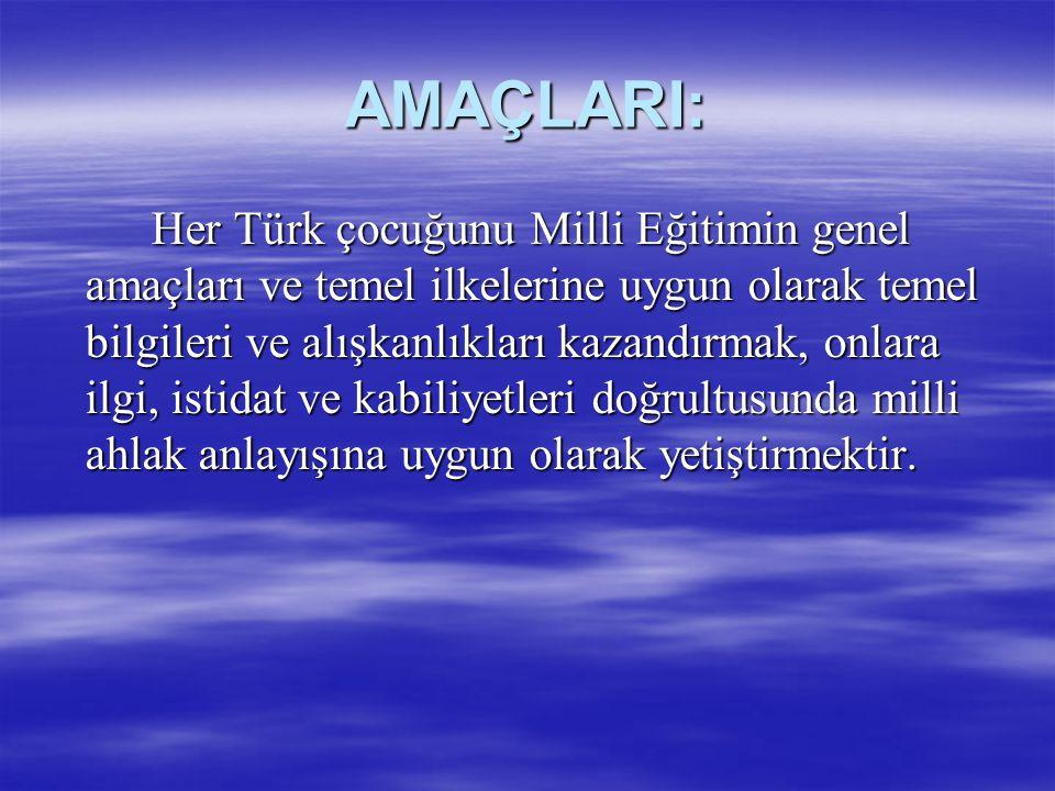 AMAÇLARI: Her Türk çocuğunu Milli Eğitimin genel amaçları ve temel ilkelerine uygun olarak temel bilgileri ve alışkanlıkları kazandırmak, onlara ilgi,