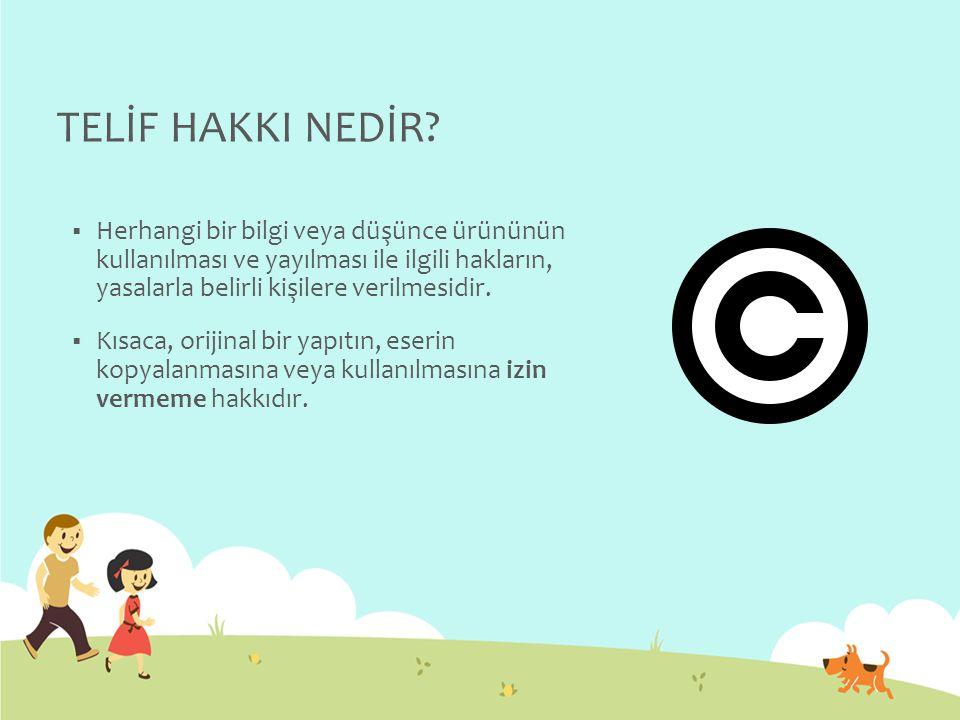 TELİF HAKKI NEDİR?  Herhangi bir bilgi veya düşünce ürününün kullanılması ve yayılması ile ilgili hakların, yasalarla belirli kişilere verilmesidir.