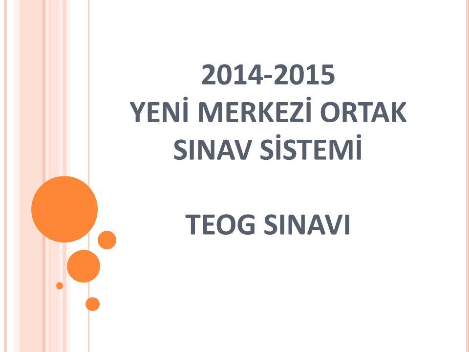 2014-2015 YENİ MERKEZİ ORTAK SINAV SİSTEMİ TEOG SINAVI