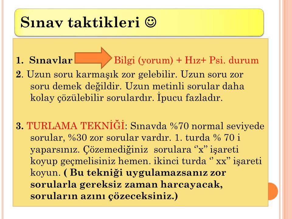 Sınav taktikleri 1.Sınavlar Bilgi (yorum) + Hız+ Psi.