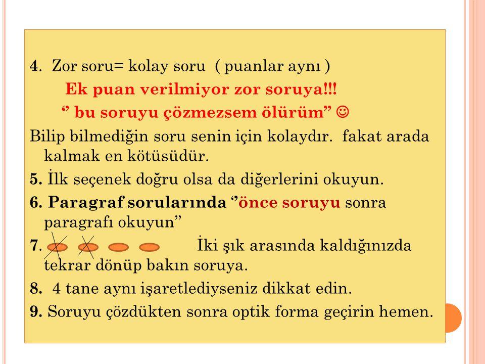 4.Zor soru= kolay soru ( puanlar aynı ) Ek puan verilmiyor zor soruya!!.