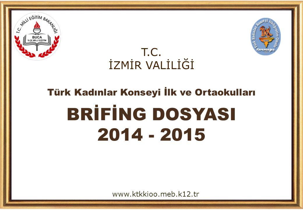 T.C. İZMİR VALİLİĞİ Türk Kadınlar Konseyi İlk ve Ortaokulları BRİFİNG DOSYASI 2014 - 2015 www.ktkkioo.meb.k12.tr