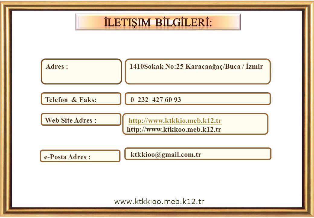 Adres :1410Sokak No:25 Karacaağaç/Buca / İzmir Telefon & Faks: 0 232 427 60 93 Web Site Adres : http://www.ktkkio.meb.k12.tr http://www.ktkkoo.meb.k12.trhttp://www.ktkkio.meb.k12.tr e-Posta Adres : ktkkioo@gmail.com.tr www.ktkkioo.meb.k12.tr