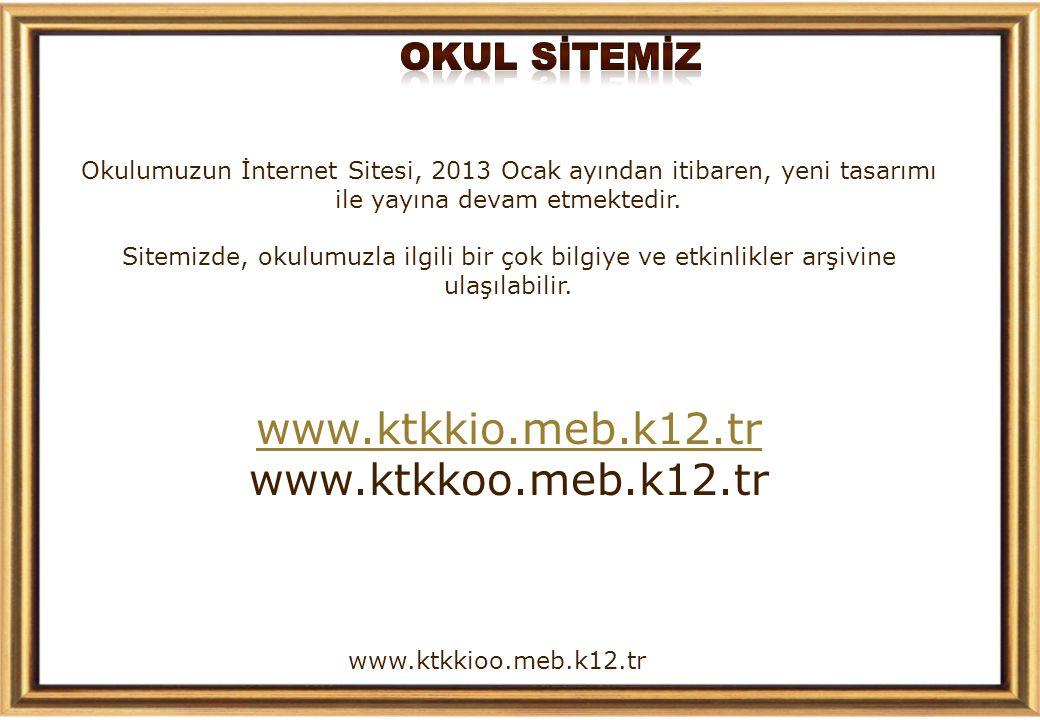 www.ktkkioo.meb.k12.tr Okulumuzun İnternet Sitesi, 2013 Ocak ayından itibaren, yeni tasarımı ile yayına devam etmektedir.