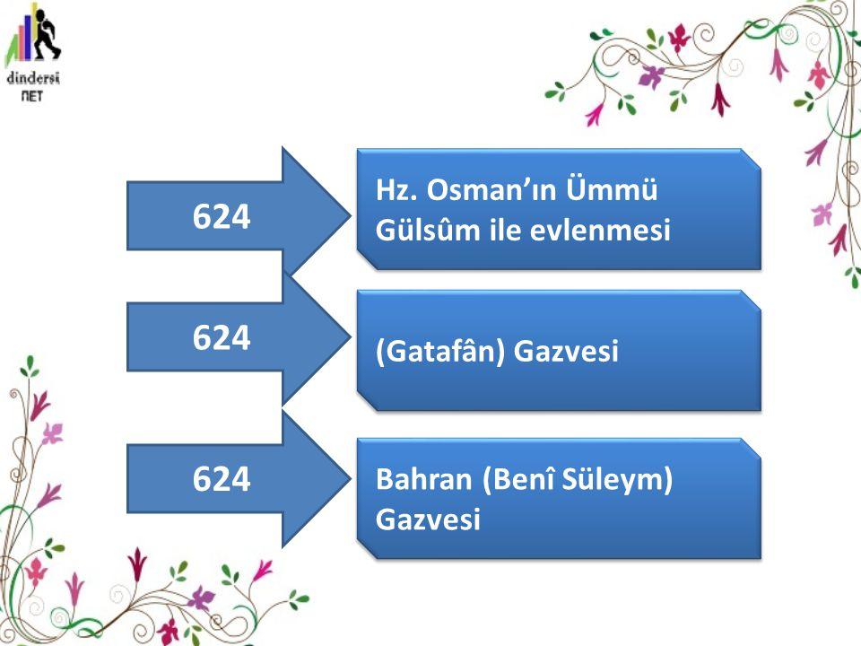 Hz. Osman'ın Ümmü Gülsûm ile evlenmesi (Gatafân) Gazvesi Bahran (Benî Süleym) Gazvesi 624