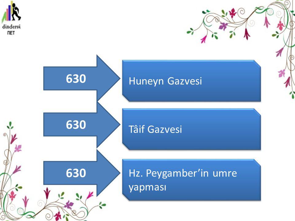 Huneyn Gazvesi Tâif Gazvesi Hz. Peygamber'in umre yapması 630