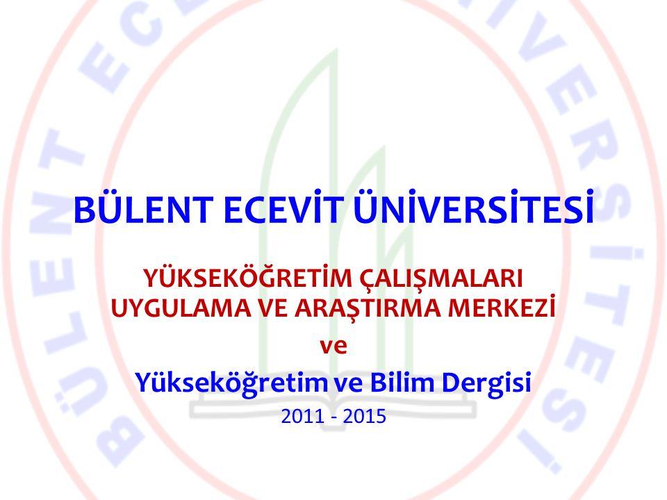 YÜKSEKÖĞRETİM ÇALIŞMALARI UYGULAMA VE ARAŞTIRMA MERKEZİ ve Yükseköğretim ve Bilim Dergisi 2011 - 2015 BÜLENT ECEVİT ÜNİVERSİTESİ