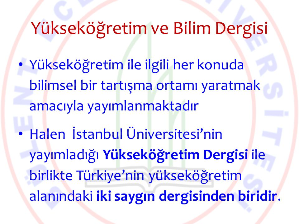 Yükseköğretim ve Bilim Dergisi Yükseköğretim ile ilgili her konuda bilimsel bir tartışma ortamı yaratmak amacıyla yayımlanmaktadır Halen İstanbul Üniv