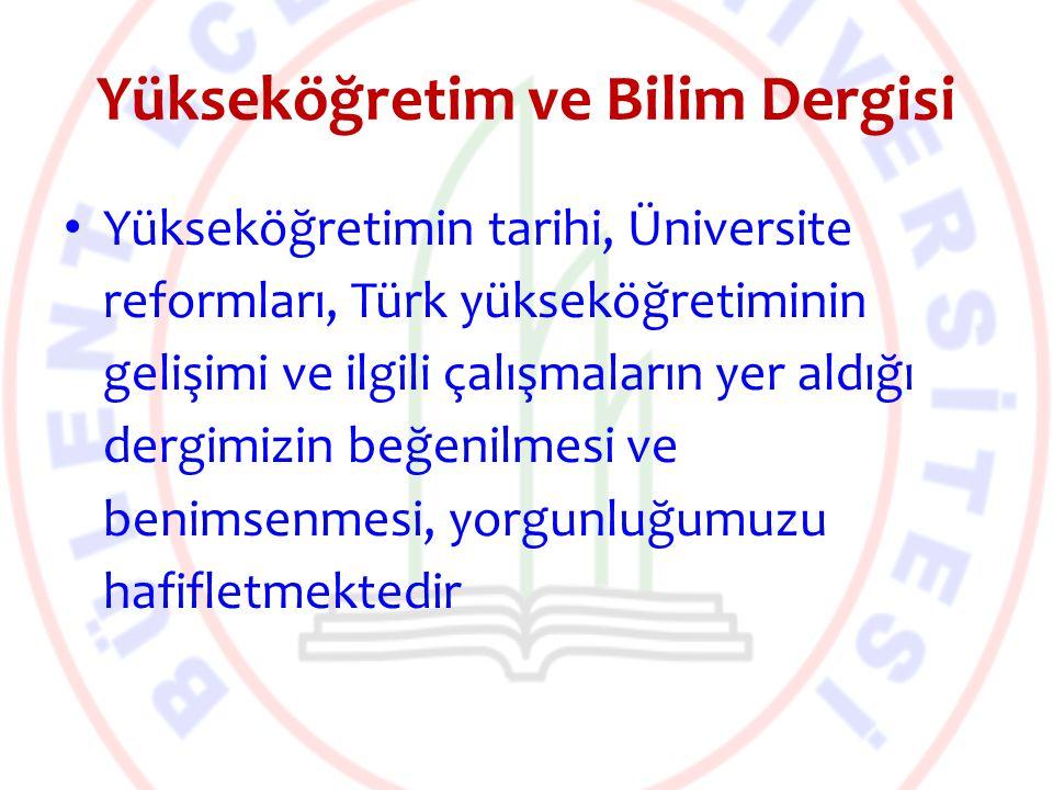 Yükseköğretim ve Bilim Dergisi Yükseköğretimin tarihi, Üniversite reformları, Türk yükseköğretiminin gelişimi ve ilgili çalışmaların yer aldığı dergim