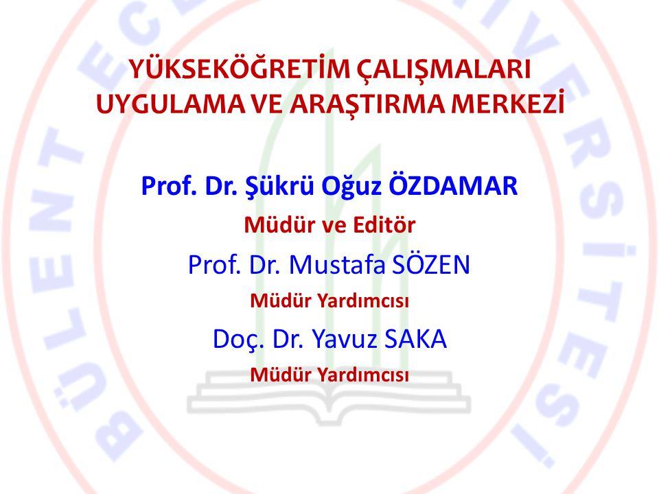 YÜKSEKÖĞRETİM ÇALIŞMALARI UYGULAMA VE ARAŞTIRMA MERKEZİ Prof. Dr. Şükrü Oğuz ÖZDAMAR Müdür ve Editör Prof. Dr. Mustafa SÖZEN Müdür Yardımcısı Doç. Dr.