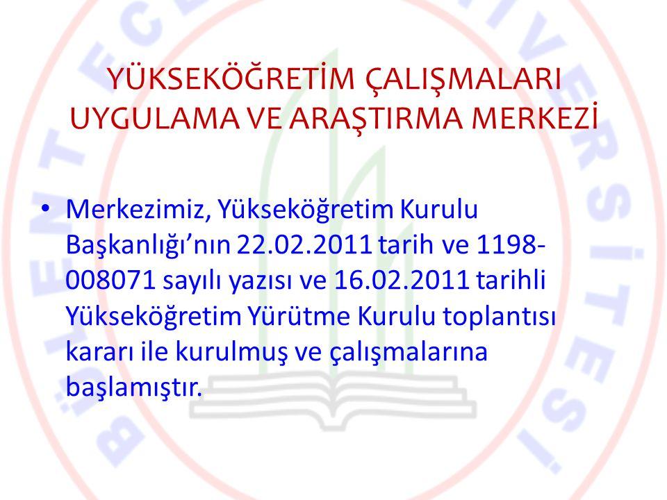 YÜKSEKÖĞRETİM ÇALIŞMALARI UYGULAMA VE ARAŞTIRMA MERKEZİ Merkezimiz, Yükseköğretim Kurulu Başkanlığı'nın 22.02.2011 tarih ve 1198- 008071 sayılı yazısı