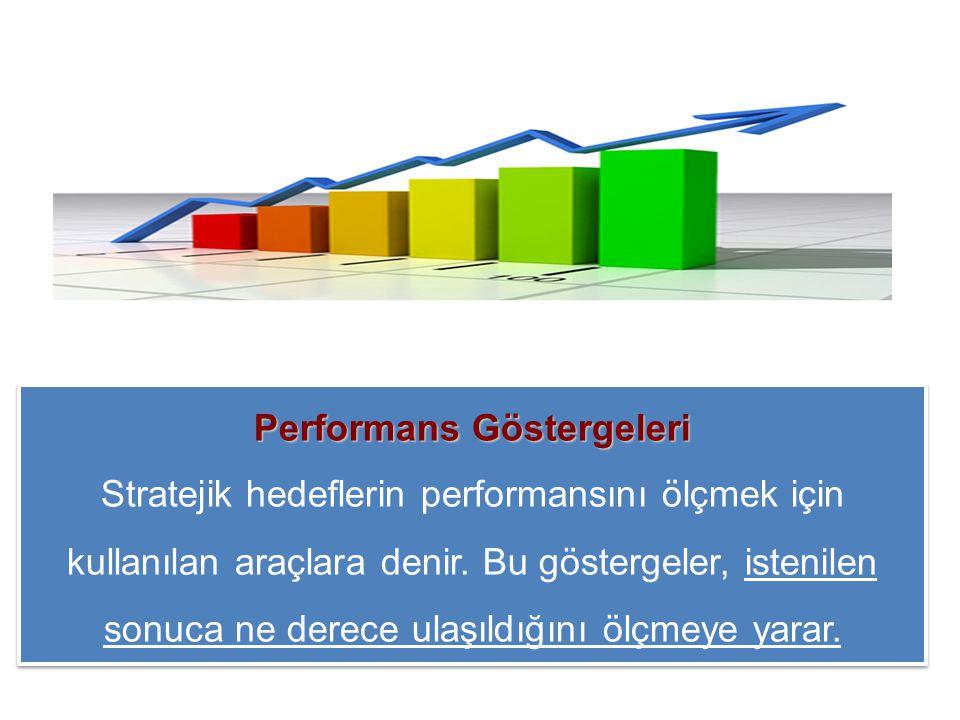 Performans Göstergeleri Stratejik hedeflerin performansını ölçmek için kullanılan araçlara denir. Bu göstergeler, istenilen sonuca ne derece ulaşıldığ
