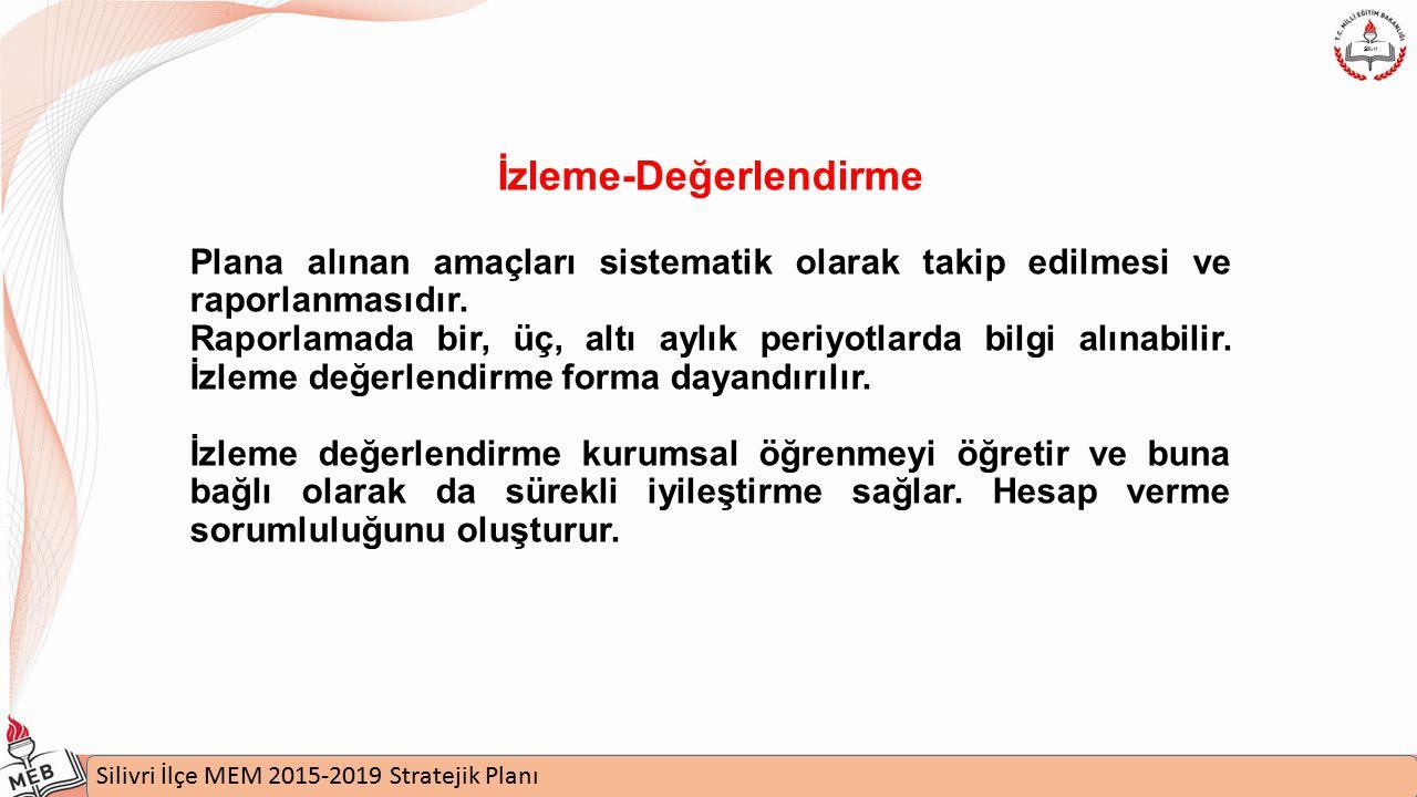 İstanbul MEM 2015-2019 Stratejik Plan Uygulamaları Semineri Silivri İlçe MEM 2015-2019 Stratejik Planı Silivri İzleme-Değerlendirme Plana alınan amaçları sistematik olarak takip edilmesi ve raporlanmasıdır.