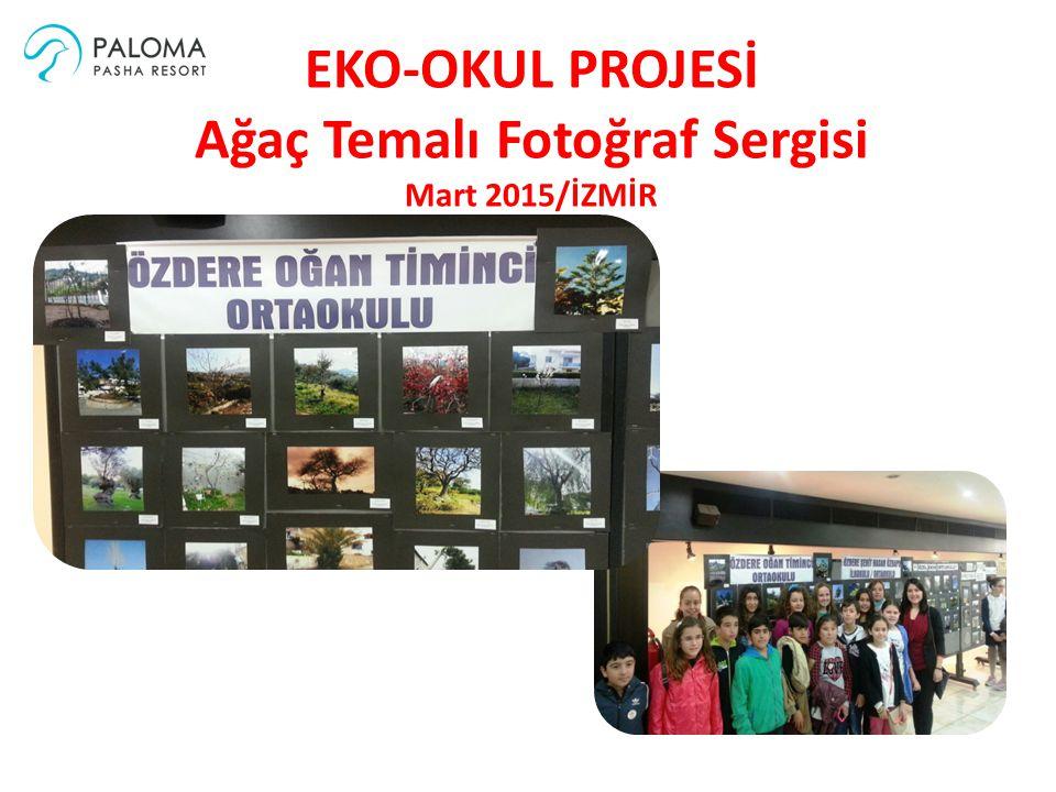 EKO-OKUL PROJESİ Ağaç Temalı Fotoğraf Sergisi Mart 2015/İZMİR