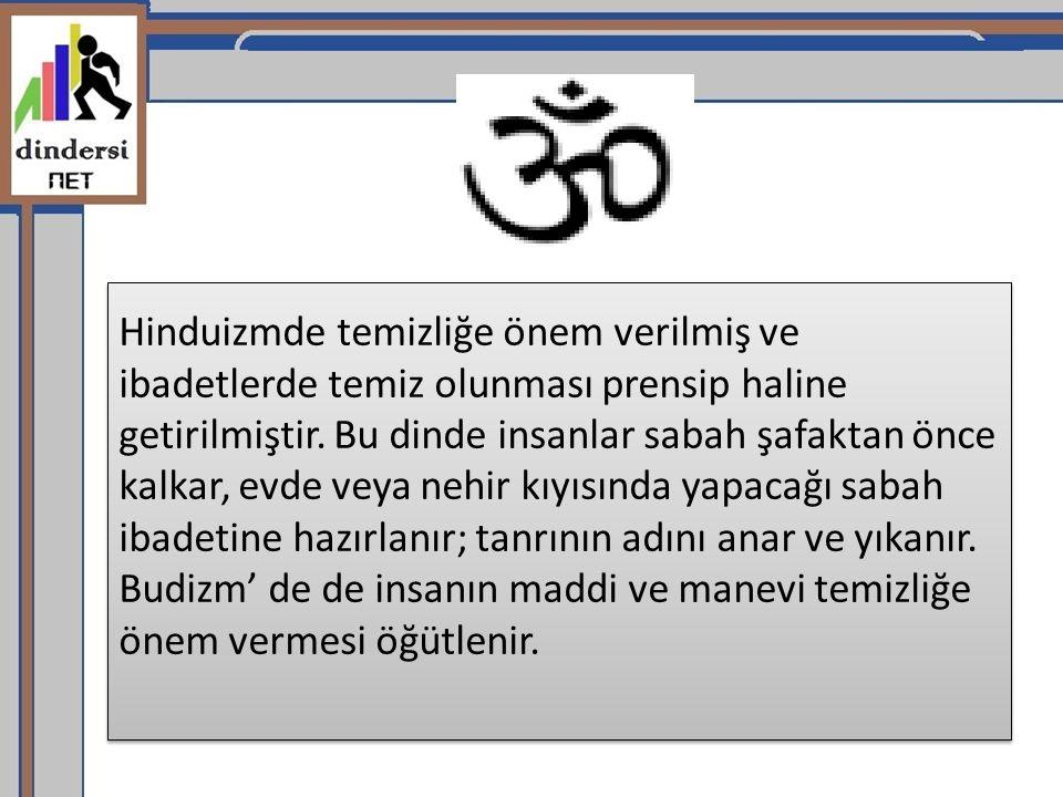 Hinduizmde temizliğe önem verilmiş ve ibadetlerde temiz olunması prensip haline getirilmiştir. Bu dinde insanlar sabah şafaktan önce kalkar, evde veya