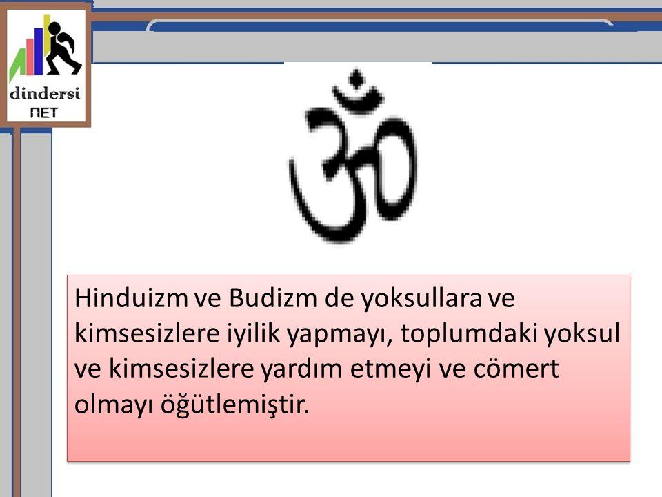 Hinduizm ve Budizm de yoksullara ve kimsesizlere iyilik yapmayı, toplumdaki yoksul ve kimsesizlere yardım etmeyi ve cömert olmayı öğütlemiştir.