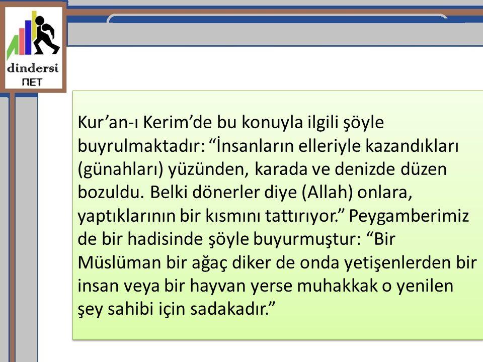 """Kur'an-ı Kerim'de bu konuyla ilgili şöyle buyrulmaktadır: """"İnsanların elleriyle kazandıkları (günahları) yüzünden, karada ve denizde düzen bozuldu. Be"""