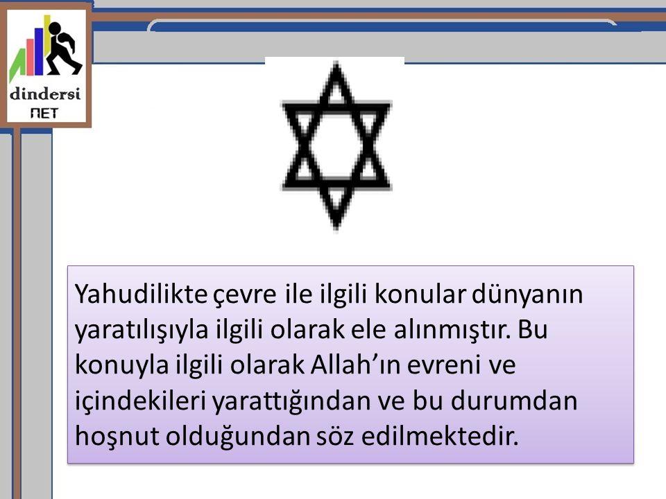 Yahudilikte çevre ile ilgili konular dünyanın yaratılışıyla ilgili olarak ele alınmıştır. Bu konuyla ilgili olarak Allah'ın evreni ve içindekileri yar