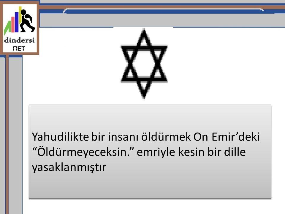 """Yahudilikte bir insanı öldürmek On Emir'deki """"Öldürmeyeceksin."""" emriyle kesin bir dille yasaklanmıştır"""